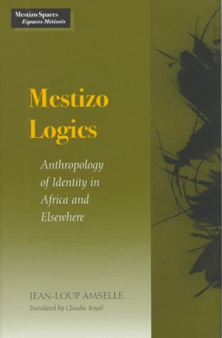 9780804724296: Mestizo Logics: Anthropology of Identity in Africa and Elsewhere (Mestizo Spaces/Espaces Metisses)