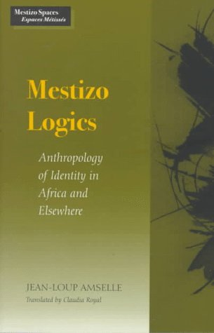 9780804724319: Mestizo Logics: Anthropology of Identity in Africa and Elsewhere (Mestizo Spaces/Espaces Metisses)