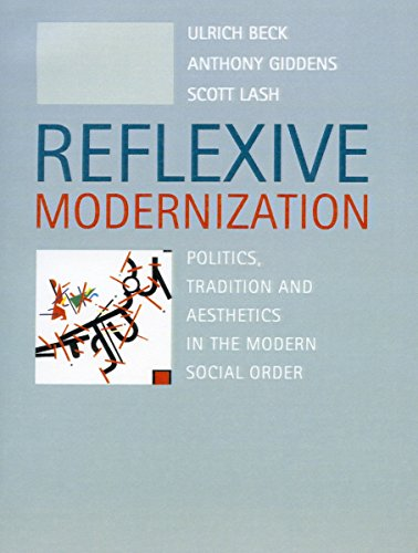 Reflexive Modernization: Politics, Tradition and Aesthetics in the Modern Social Order: Beck, ...