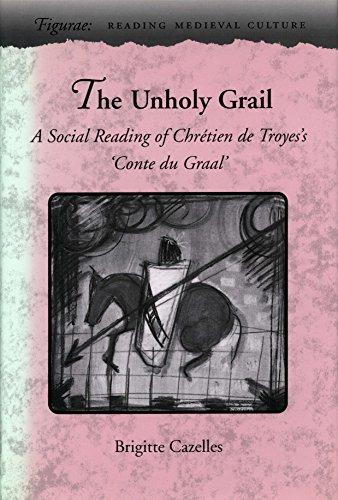 The unholy Grail : a social reading of Chrétien de Troyes's Conte du Graal.: Cazelles, ...