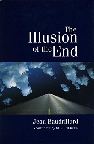 The Illusion of the End: Baudrillard, Jean