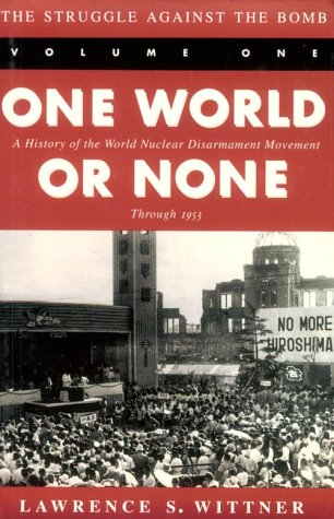 9780804725286: The Struggle Against the Bomb: One World or None - A History of the World Nuclear Disarmament Movement Through 1953 v. 1 (Stanford Nuclear Age Series)
