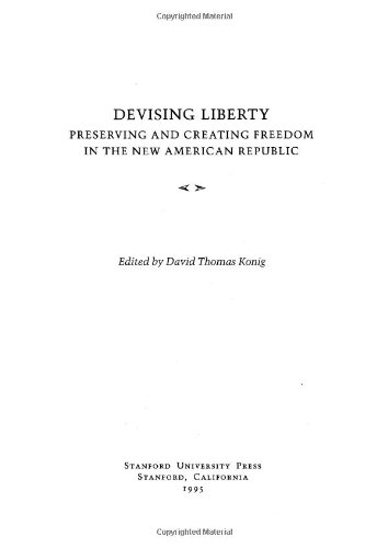 9780804725361: Devising Liberty: Preserving and Creating Freedom in the New American Republic (The Making of Modern Freedom)