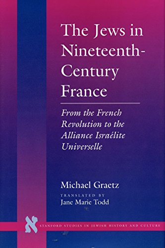 9780804725712: The Jews in Nineteenth-Century France: From the French Revolution to the Alliance Israelite Universelle (Stanford Studies in Jewish History and Culture)