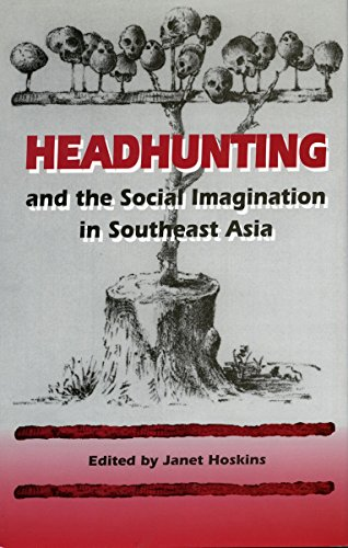 Headhunting and the Social Imagination in Southeast: Jules De Raedt