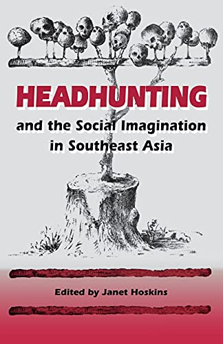 Headhunting and the Social Imagination in Southeast: Raedt, Jules De
