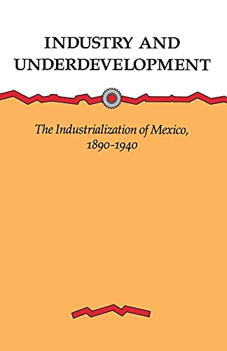 9780804725866: Industry and Underdevelopment: The Industrialization of Mexico, 1890-1940