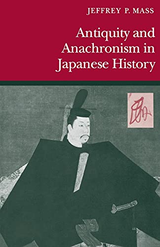 9780804725927: Antiquity and Anachronism in Japanese History