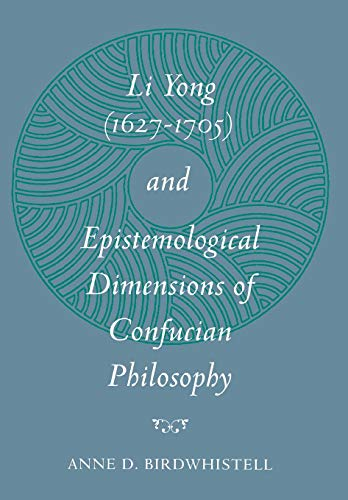 Li Yong (1627-1705) and Epistemological Dimensions of Confucian Philosophy: Birdwhistell, Anne