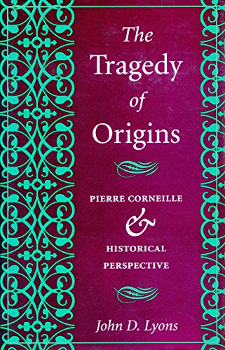 9780804726160: The Tragedy of Origins: Pierre Corneille & Historical Perspective