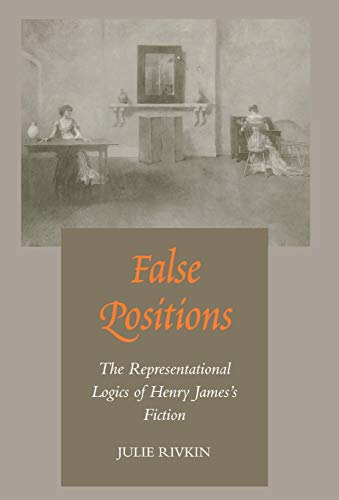 False Positions: The Representational Logics of Henry James?s Fiction: Julie Rivkin