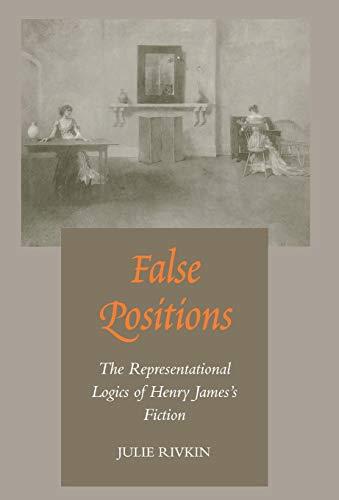 9780804726177: False Positions: The Representational Logics of Henry James's Fiction