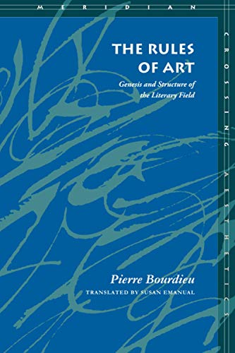 9780804726276: The Rules of Art: Genesis and Structure of the Literary Field (Meridian: Crossing Aesthetics)