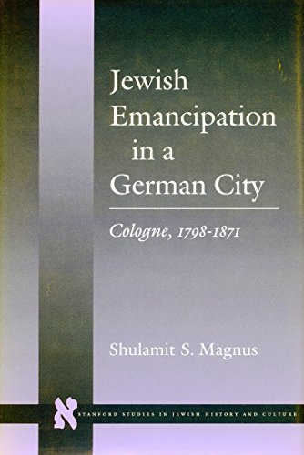 Jewish Emancipation in a German City: Cologne, 1798-1871 (Stanford Studies in Jewish History and C)...