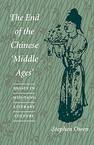 The End of the Chinese 'Middle Ages: Essays in Mid-Tang Literary Culture: Owen, Stephen
