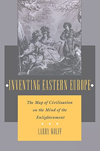 9780804727020: Inventing Eastern Europe: The Map of Civilization on the Mind of the Enlightenment