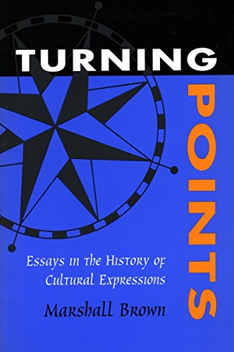 Turning Points: Essays in the History of Cultural Expressions: Marshall Brown