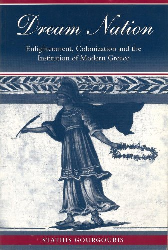 9780804727259: Dream Nation: Enlightenment, Colonization and the Institution of Modern Greece