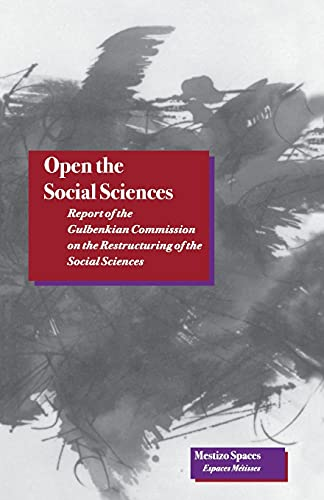 9780804727273: Open the Social Sciences: Report of the Gulbenkian Commission on the Restructuring of the Social Sciences (Mestizo Spaces / Espaces Métissés)