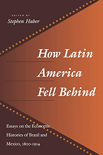 9780804727389: How Latin America Fell Behind: Essays on the Economic Histories of Brazil and Mexico: Essays on the Economic Histories of Brazil and Mexico, 1800-1914