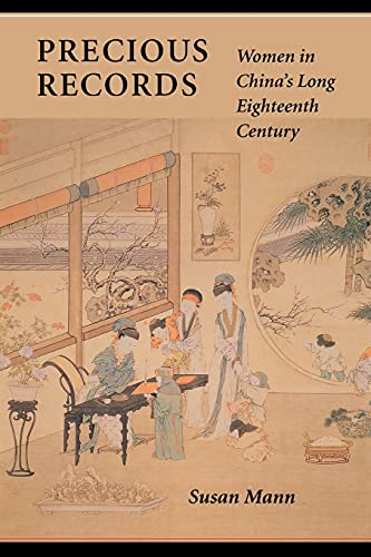 Precious Records: Women in China's Long Eighteenth Century (0804727449) by Susan Mann