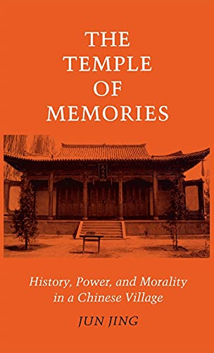 The Temple of Memories: History, Power, and Morality in a Chinese Village.: Jing, Jun
