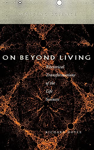 9780804727648: On Beyond Living: Rhetorical Transformations of the Life Sciences (Writing Science)