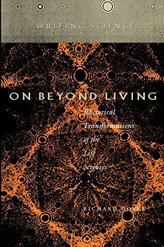 9780804727655: On Beyond Living: Rhetorical Transformations of the Life Sciences (Writing Science)
