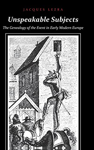 9780804727785: Unspeakable Subjects: The Genealogy of the Event in Early Modern Europe