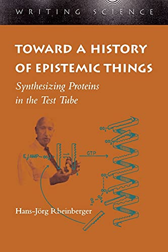 9780804727860: Toward a History of Epistemic Things: Synthesizing Proteins in the Test Tube (Writing Science)