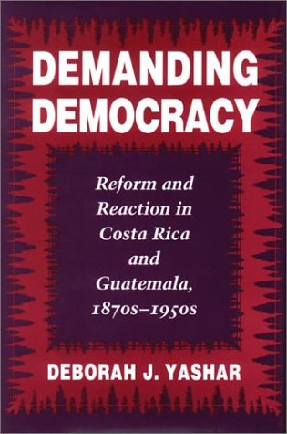 9780804727907: Demanding Democracy: Reform and Reaction in Costa Rica and Guatemala, 1870s-1950s