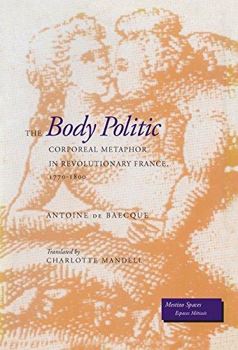 9780804728157: The Body Politic: Corporeal Metaphor in Revolutionary France, 1770-1800 (Mestizo Spaces / Espaces Métissés)