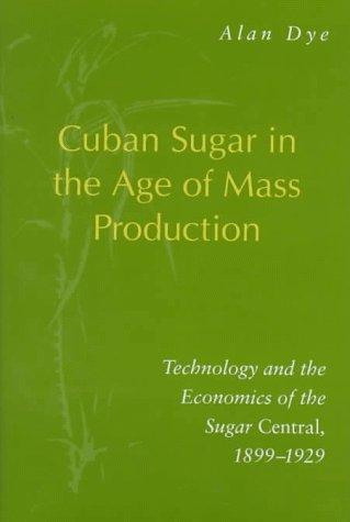 Cuban Sugar in the Age of Mass: Dye, Alan
