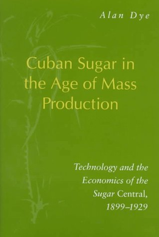9780804728195: Cuban Sugar in the Age of Mass Production: Technology and the Economics of the Sugar Central, 1899-1929