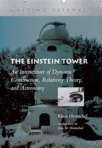 9780804728249: The Einstein Tower: An Intertexture of Dynamic Construction, Relativity Theory, and Astronomy (Writing Science)