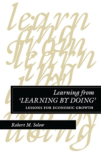 Learning from 'Learning by Doing.' Lessons for Economic Growth. The Kenneth J. Arrow ...