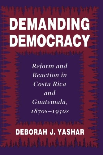 9780804728737: Demanding Democracy: Reform and Reaction in Costa Rica and Guatemala, 1870's - 1950's