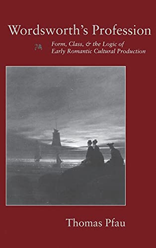 9780804729024: Wordsworth's Profession: Form, Class, and the Logic of Early Romantic Cultural Production