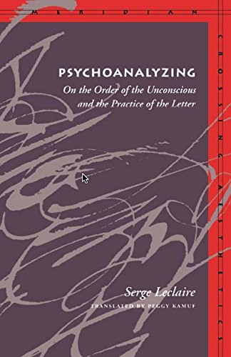 9780804729109: Psychoanalyzing: On the Order of the Unconscious and the Practice of the Letter (Meridian: Crossing Aesthetics)