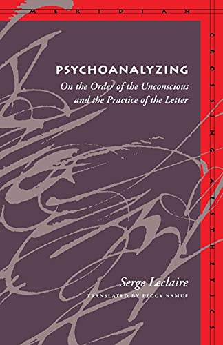 9780804729116: Psychoanalyzing: On the Order of the Unconscious and the Practice of the Letter (Meridian: Crossing Aesthetics)