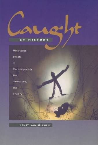 9780804729161: Caught by History: Holocaust Effects in Contemporary Art, Literature, and Theory