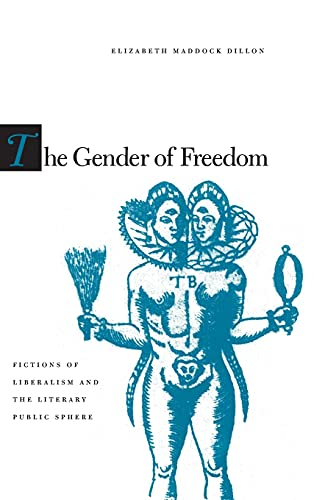 The Gender of Freedom : Fictions of Liberalism and the Literary Public Sphere :: Dillon, Elizabeth ...