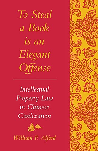 9780804729604: To Steal a Book Is an Elegant Offense: Intellectual Property Law in Chinese Civilization (Studies in East Asian law, Harvard University)