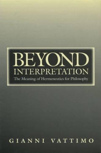 9780804729925: Beyond Interpretation: The Meaning of Hermeneutics for Philosophy