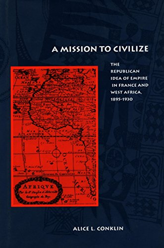 9780804729994: A Mission to Civilize: The Republican Idea of Empire in France and West Africa, 1895-1930