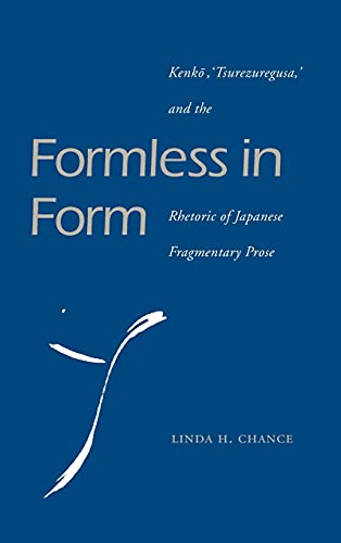 9780804730013: Formless in Form: Kenko, Tsurezuregusa and the Rhetoric of Japanese Fragmentary Prose