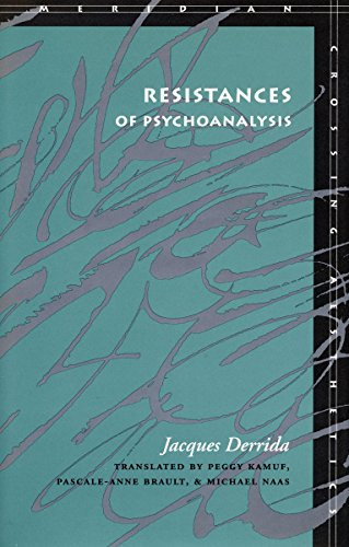 Resistances of Psychoanalysis: Derrida, Jacques {Author} with Peggy Kamuf, Pascale-Anne Brault, and...