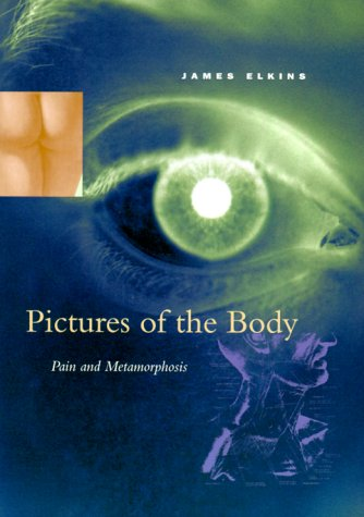 Pictures of the Body: Pain and Metamorphosis: Elkins, James