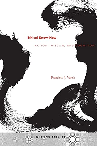 9780804730334: Ethical Know-How: Action, Wisdom, and Cognition (Writing Science)