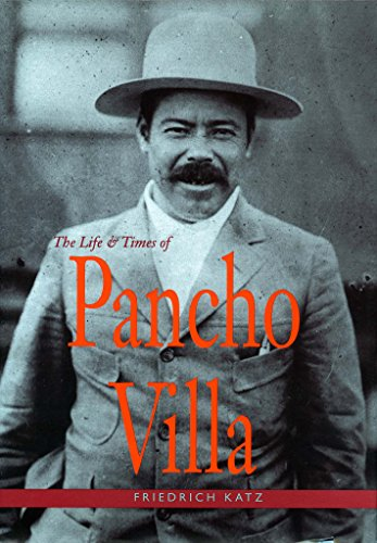 The Life and Times of Pancho Villa: Friedrich Katz
